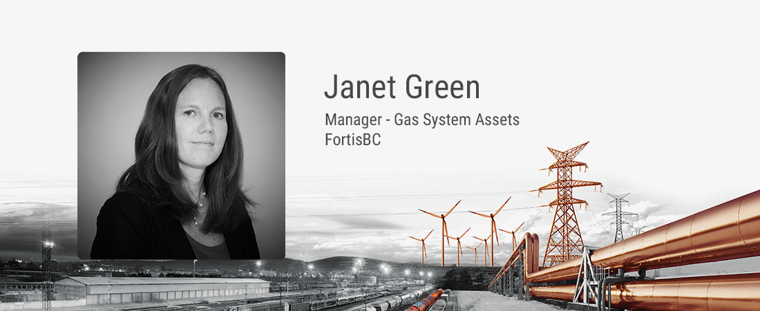 Janet Green, Manager - Gas System Assets, FortisBC